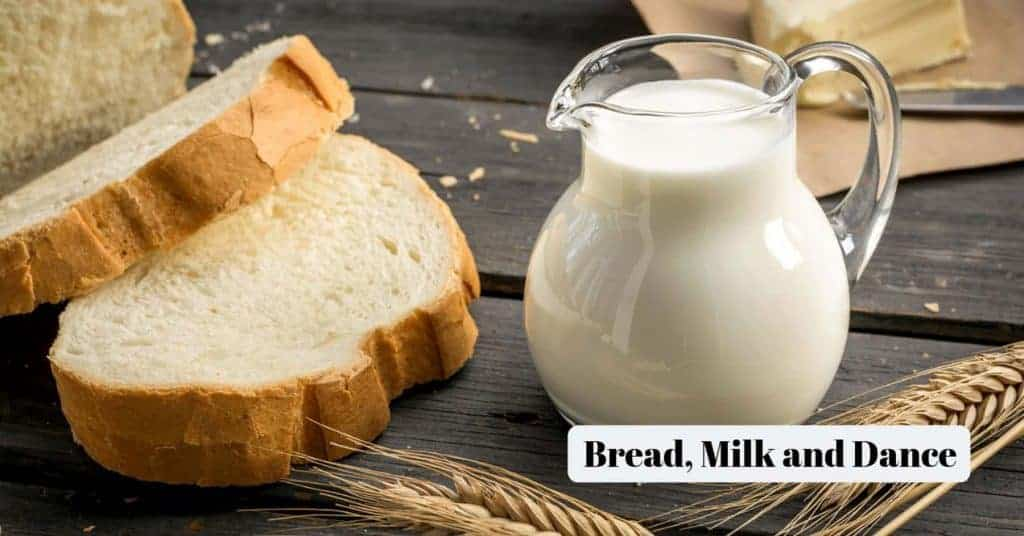 Bread, Milk, Dance