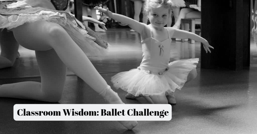 Classroom Wisdom Ballet Challenge