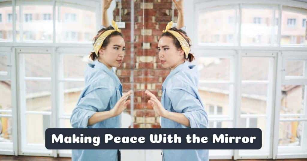 Making Peace with the Mirror