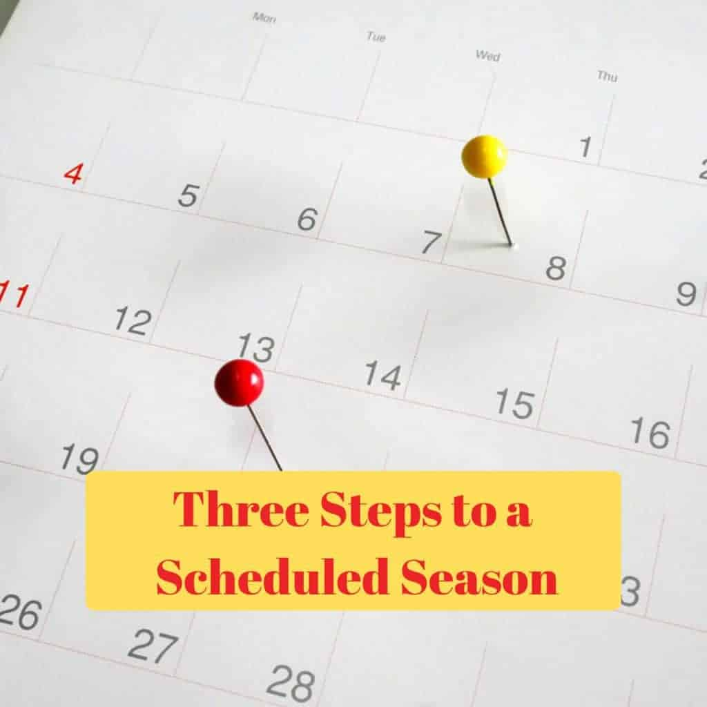 Three Steps to a Scheduled Season