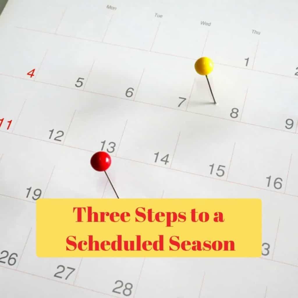 Three Steps to a Scheduled Season