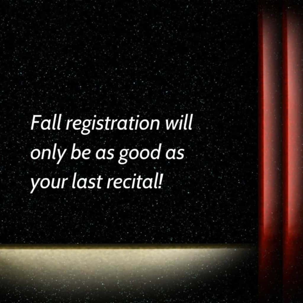 Fall registration will only be as good as your last recital!